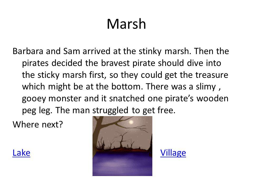 Marsh Barbara and Sam arrived at the stinky marsh.