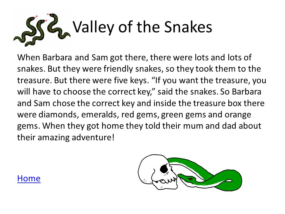 Valley of the Snakes When Barbara and Sam got there, there were lots and lots of snakes.