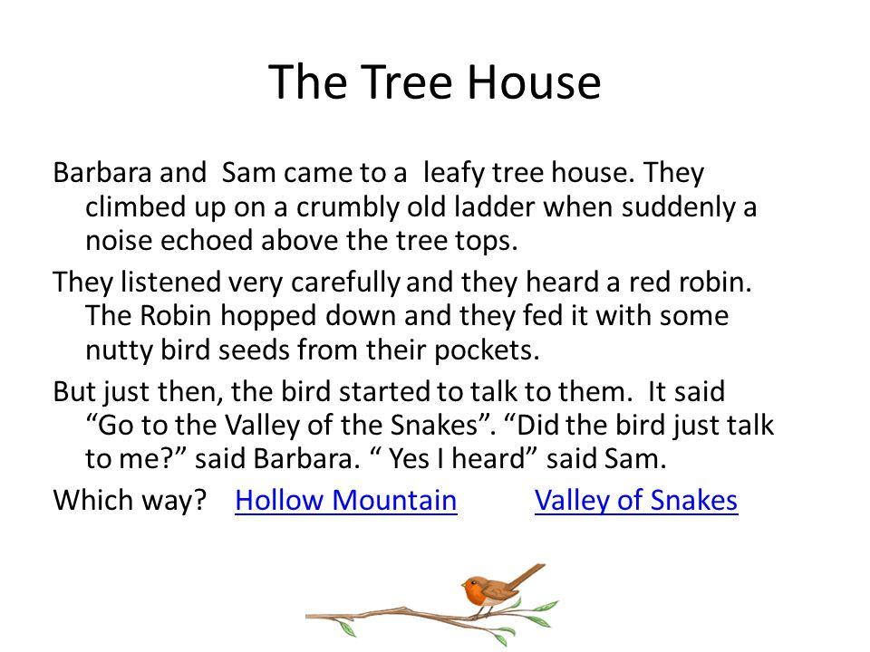 The Tree House Barbara and Sam came to a leafy tree house.