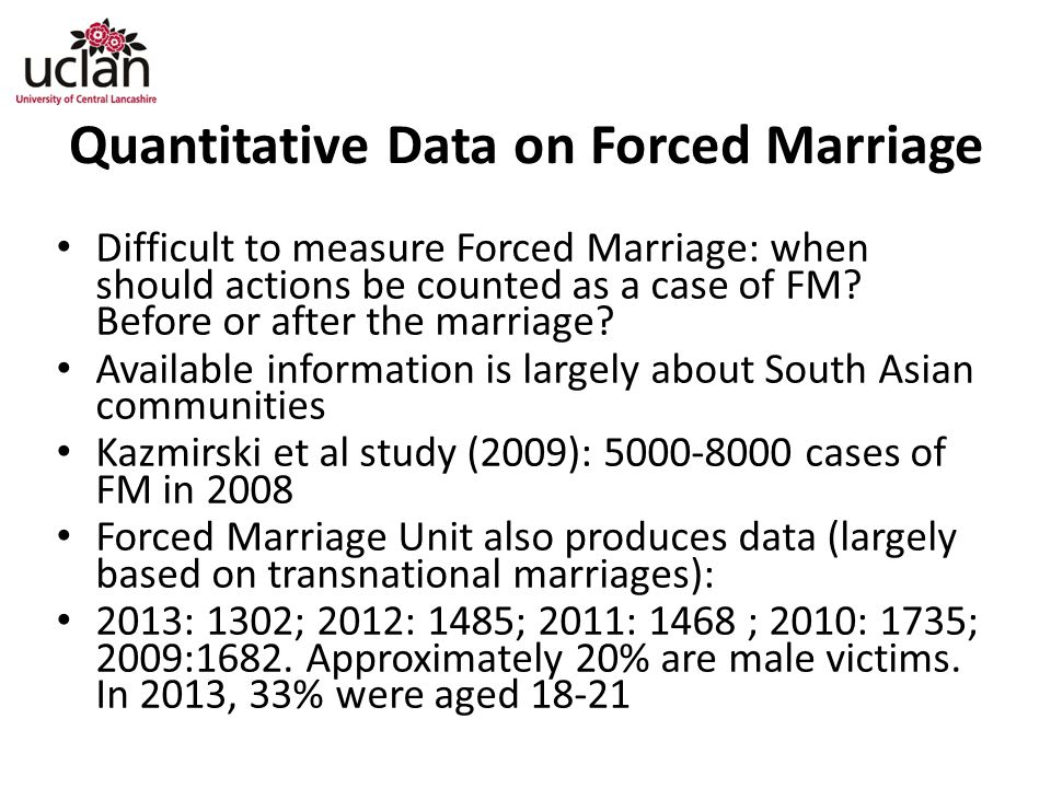 Quantitative Data on Forced Marriage Difficult to measure Forced Marriage: when should actions be counted as a case of FM.