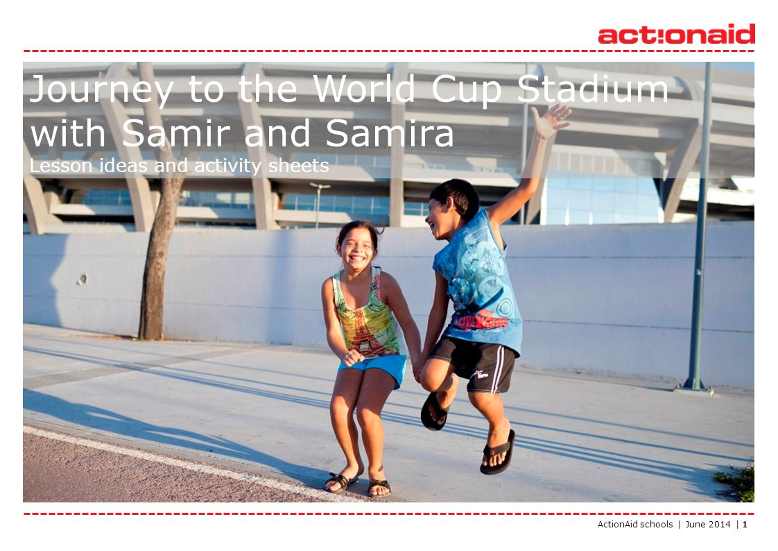 ActionAid schools | June 2014 | 1 Journey to the World Cup Stadium with Samir and Samira Lesson ideas and activity sheets