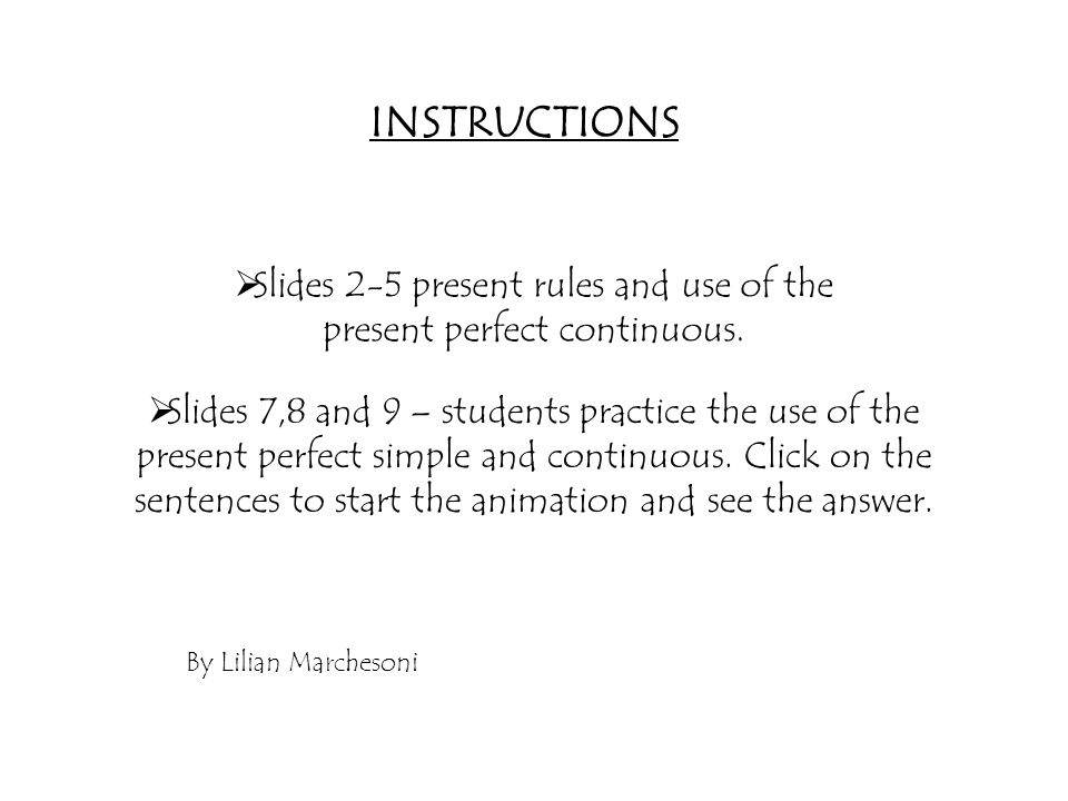  Slides 2-5 present rules and use of the present perfect continuous.