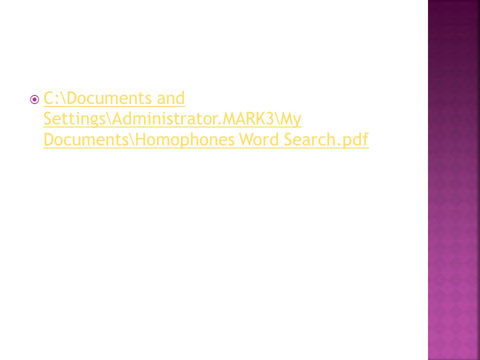  C:\Documents and Settings\Administrator.MARK3\My Documents\Homophones Word Search.pdf C:\Documents and Settings\Administrator.MARK3\My Documents\Homophones Word Search.pdf