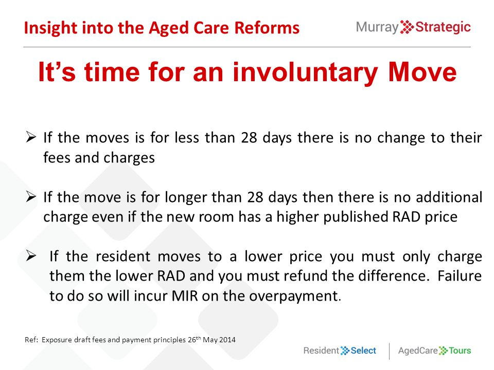  If the moves is for less than 28 days there is no change to their fees and charges  If the move is for longer than 28 days then there is no additio
