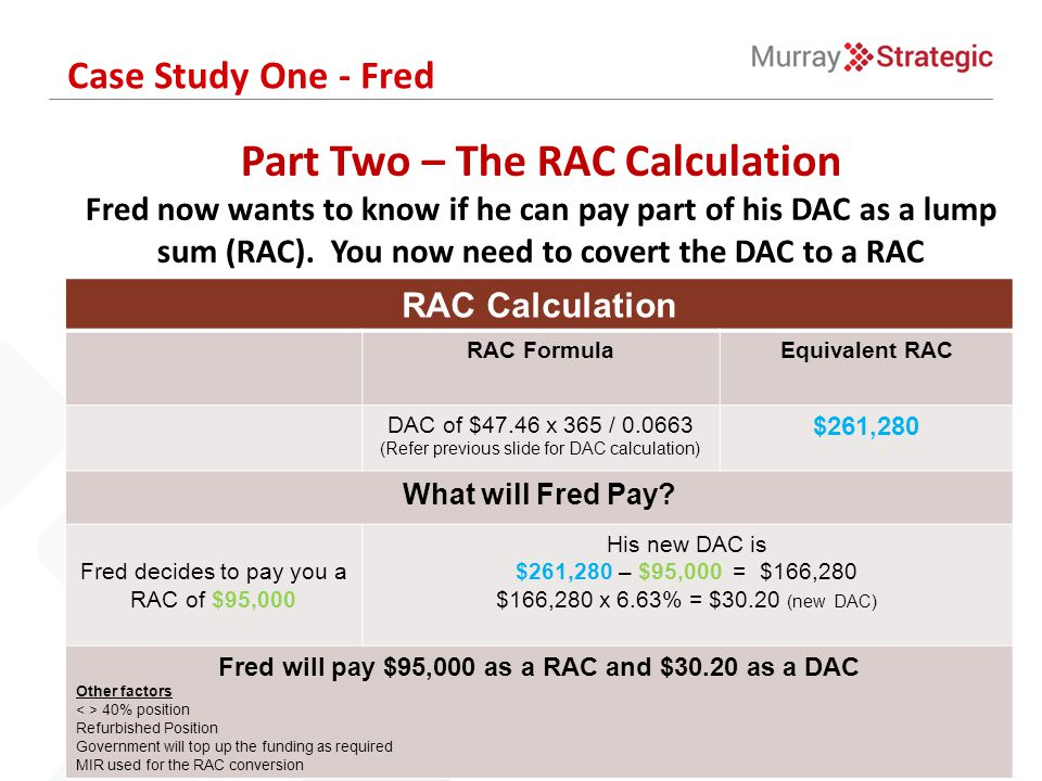 Part Two – The RAC Calculation Fred now wants to know if he can pay part of his DAC as a lump sum (RAC). You now need to covert the DAC to a RAC Case