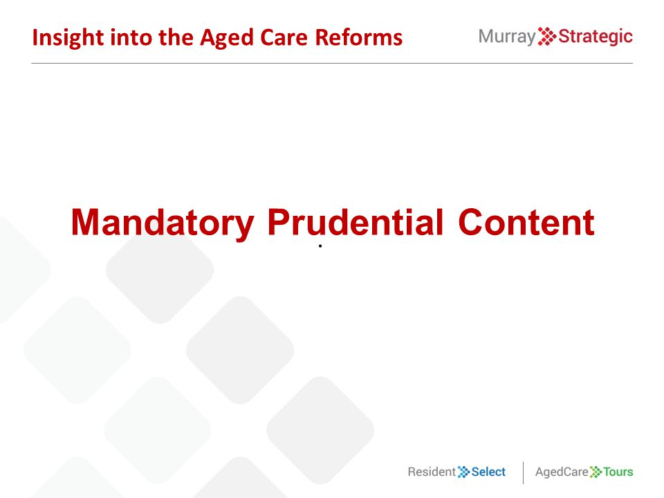 . Insight into the Aged Care Reforms Mandatory Prudential Content