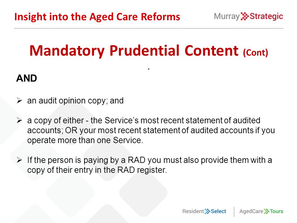 Insight into the Aged Care Reforms Mandatory Prudential Content (Cont). AND  an audit opinion copy; and  a copy of either - the Service's most recen