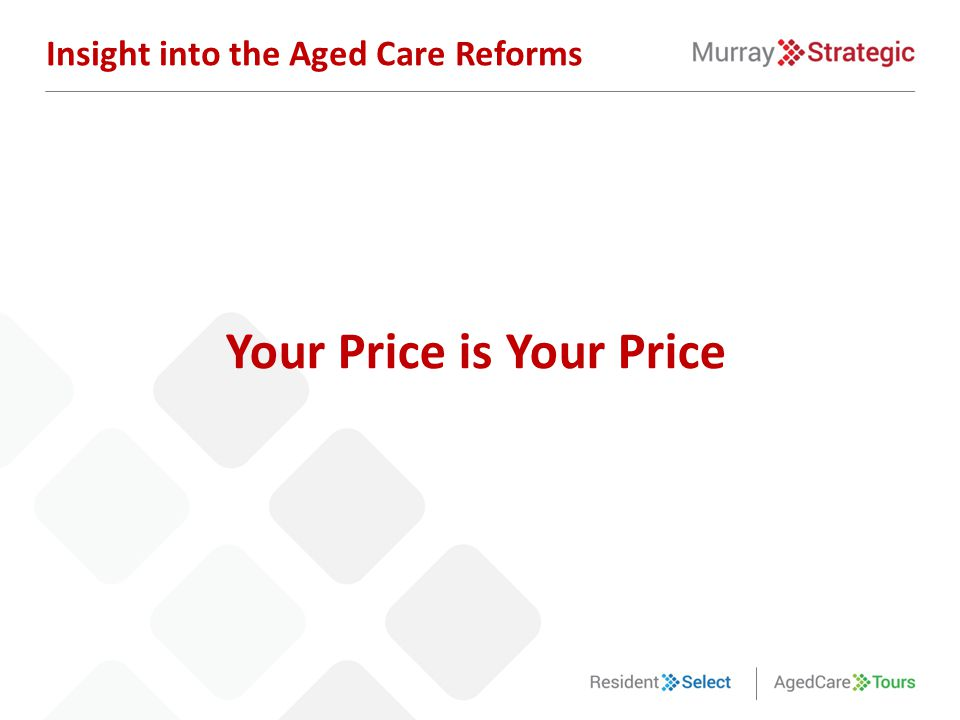 Your Price is Your Price Insight into the Aged Care Reforms