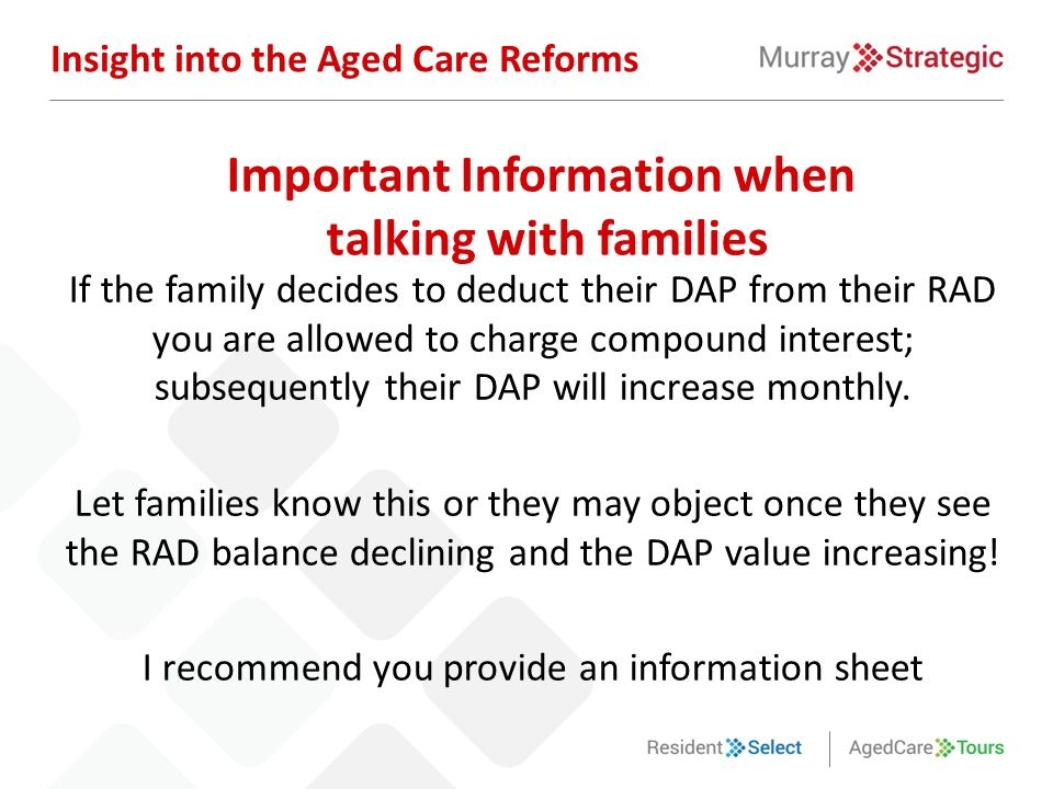 If the family decides to deduct their DAP from their RAD you are allowed to charge compound interest; subsequently their DAP will increase monthly. Le