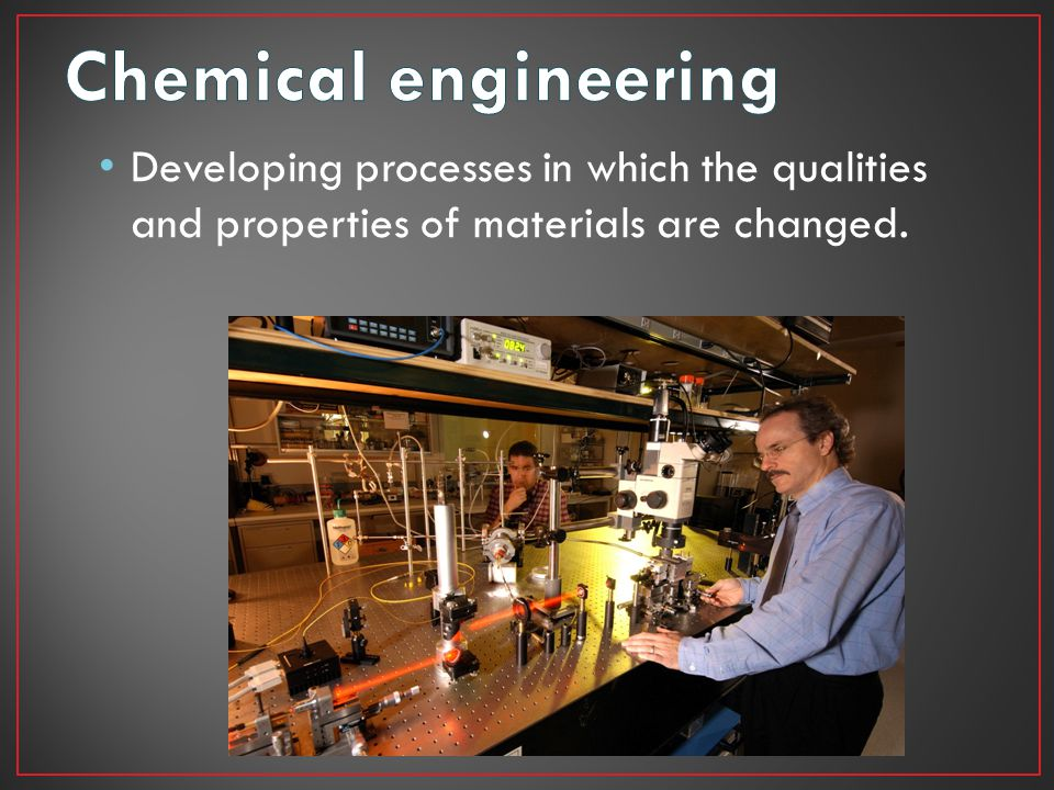 Developing processes in which the qualities and properties of materials are changed.