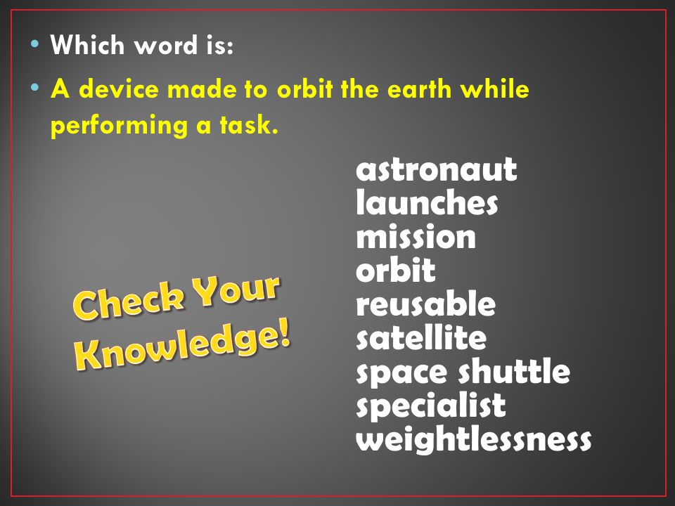 Which word is: A device made to orbit the earth while performing a task.