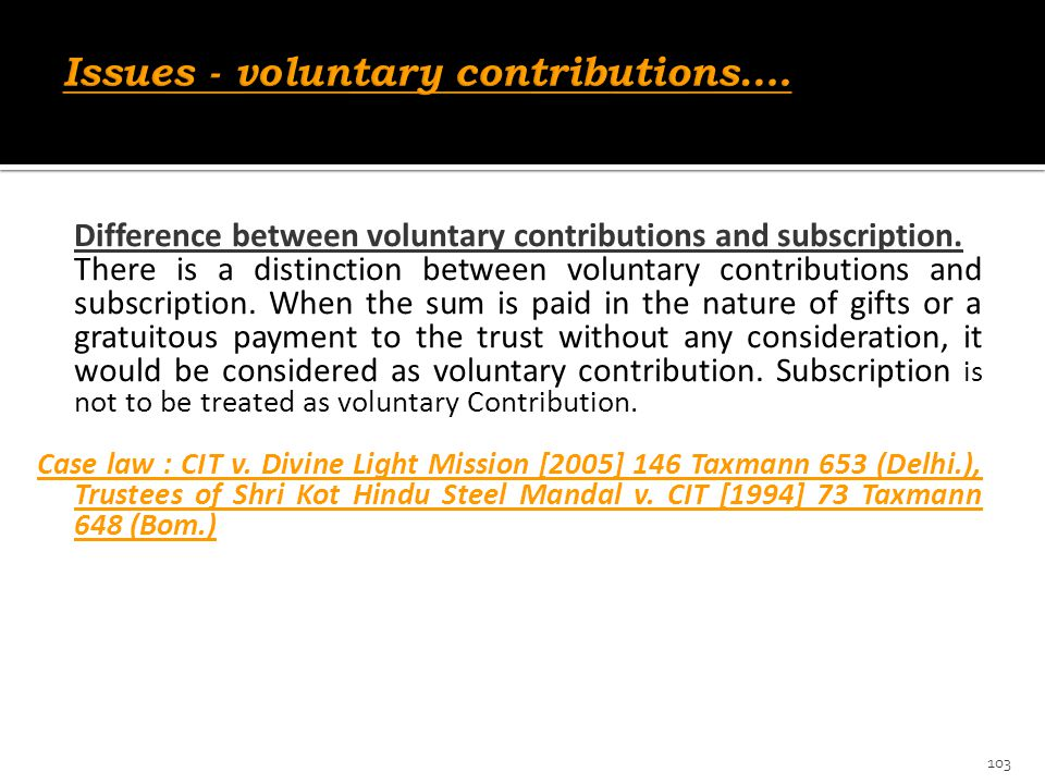 Difference between voluntary contributions and subscription. There is a distinction between voluntary contributions and subscription. When the sum is