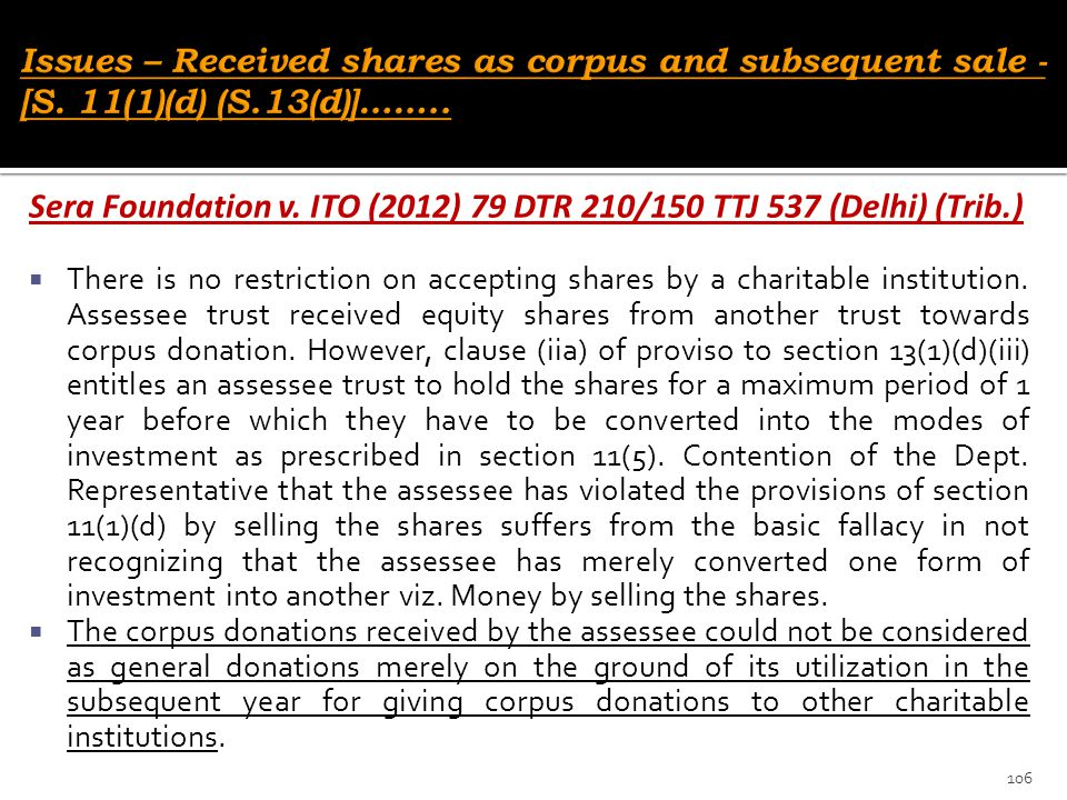 Sera Foundation v. ITO (2012) 79 DTR 210/150 TTJ 537 (Delhi) (Trib.)  There is no restriction on accepting shares by a charitable institution. Assess