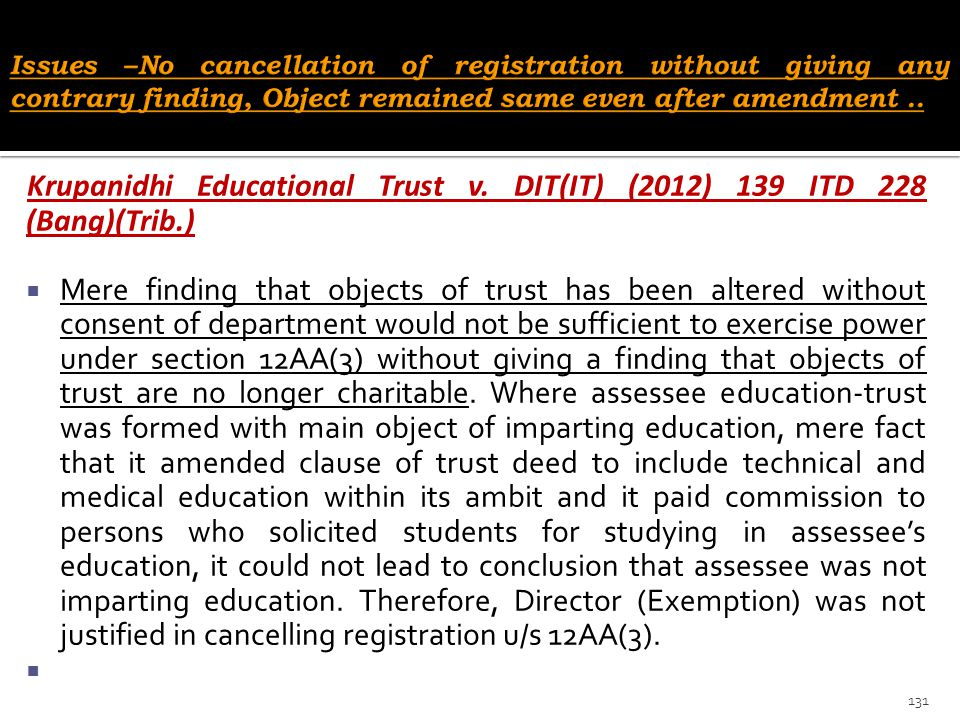 Krupanidhi Educational Trust v. DIT(IT) (2012) 139 ITD 228 (Bang)(Trib.)  Mere finding that objects of trust has been altered without consent of depa