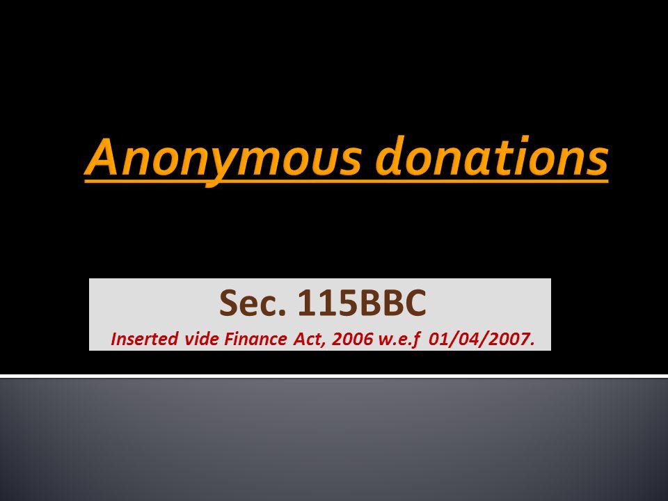 Sec. 115BBC Inserted vide Finance Act, 2006 w.e.f 01/04/2007.