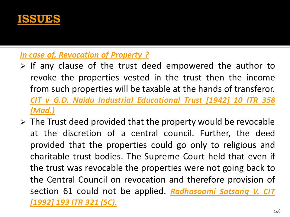 In case of, Revocation of Property ?  If any clause of the trust deed empowered the author to revoke the properties vested in the trust then the inco