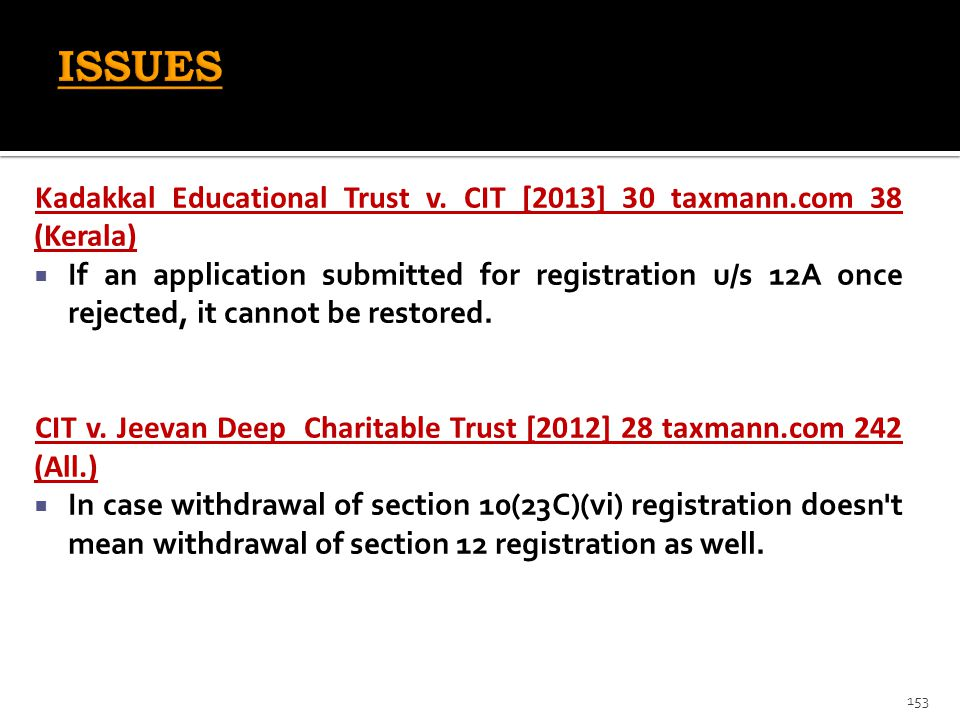 Kadakkal Educational Trust v. CIT [2013] 30 taxmann.com 38 (Kerala)  If an application submitted for registration u/s 12A once rejected, it cannot be