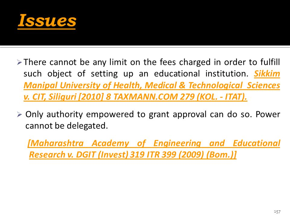  There cannot be any limit on the fees charged in order to fulfill such object of setting up an educational institution. Sikkim Manipal University of
