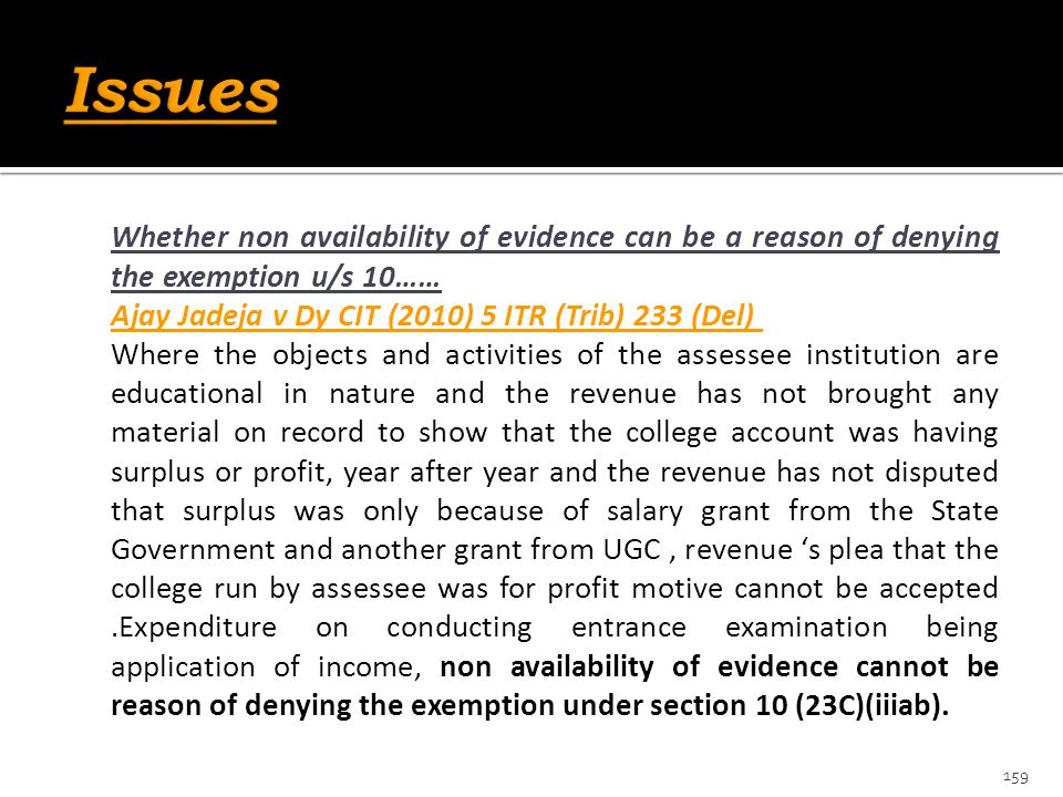 Whether non availability of evidence can be a reason of denying the exemption u/s 10…… Ajay Jadeja v Dy CIT (2010) 5 ITR (Trib) 233 (Del) Where the ob