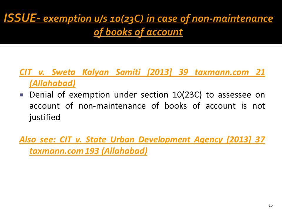 CIT v. Sweta Kalyan Samiti [2013] 39 taxmann.com 21 (Allahabad)  Denial of exemption under section 10(23C) to assessee on account of non-maintenance