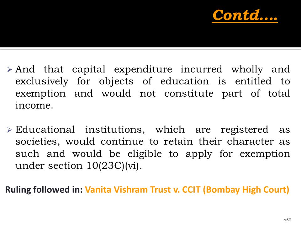  And that capital expenditure incurred wholly and exclusively for objects of education is entitled to exemption and would not constitute part of tota