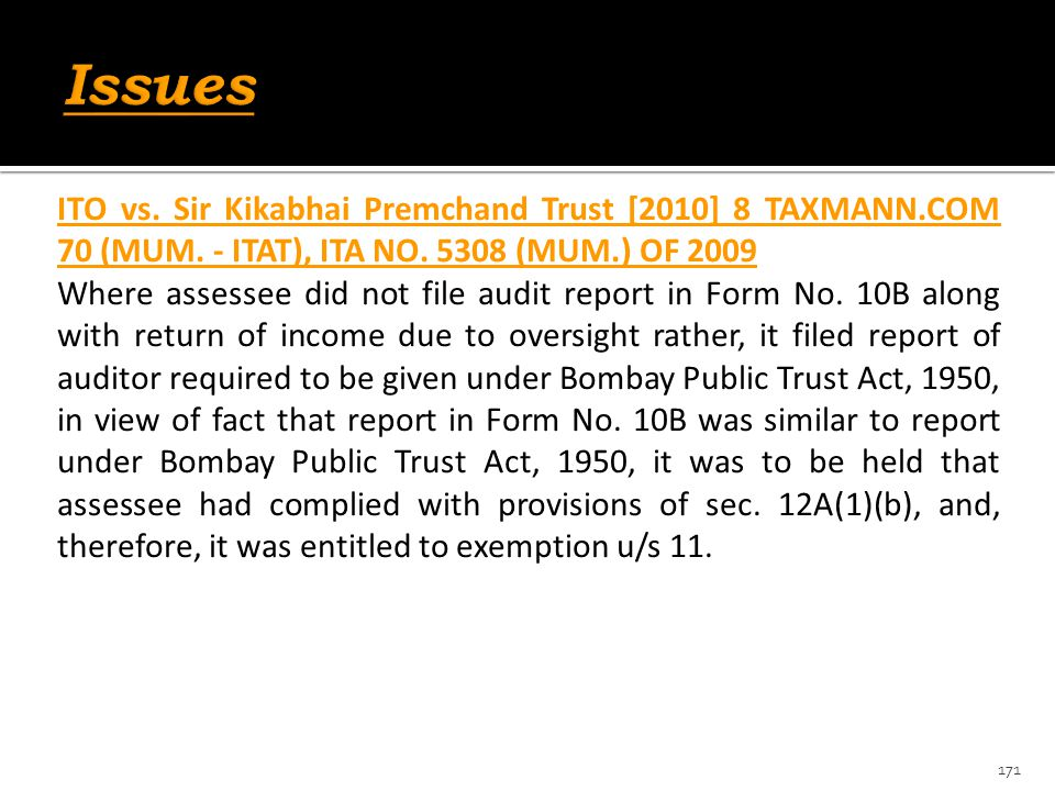ITO vs. Sir Kikabhai Premchand Trust [2010] 8 TAXMANN.COM 70 (MUM. - ITAT), ITA NO. 5308 (MUM.) OF 2009 Where assessee did not file audit report in Fo