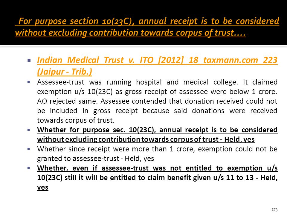  Indian Medical Trust v. ITO [2012] 18 taxmann.com 223 (Jaipur - Trib.)  Assessee-trust was running hospital and medical college. It claimed exempti