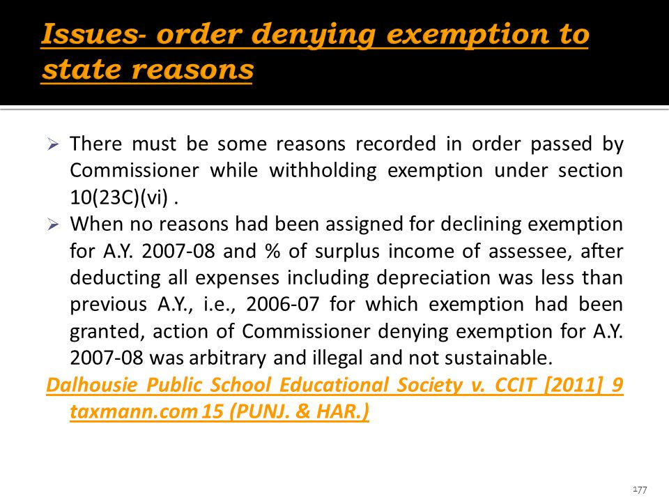  There must be some reasons recorded in order passed by Commissioner while withholding exemption under section 10(23C)(vi).  When no reasons had bee