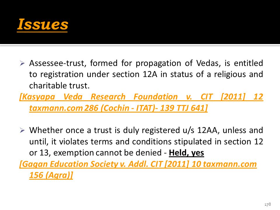  Assessee-trust, formed for propagation of Vedas, is entitled to registration under section 12A in status of a religious and charitable trust. [Kasya