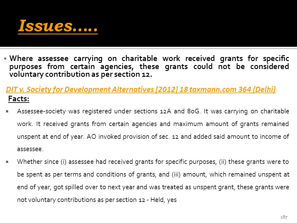  Where assessee carrying on charitable work received grants for specific purposes from certain agencies, these grants could not be considered volunta