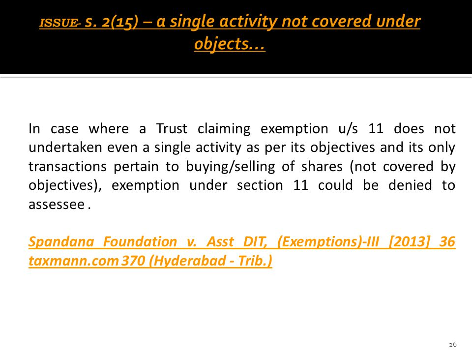 In case where a Trust claiming exemption u/s 11 does not undertaken even a single activity as per its objectives and its only transactions pertain to