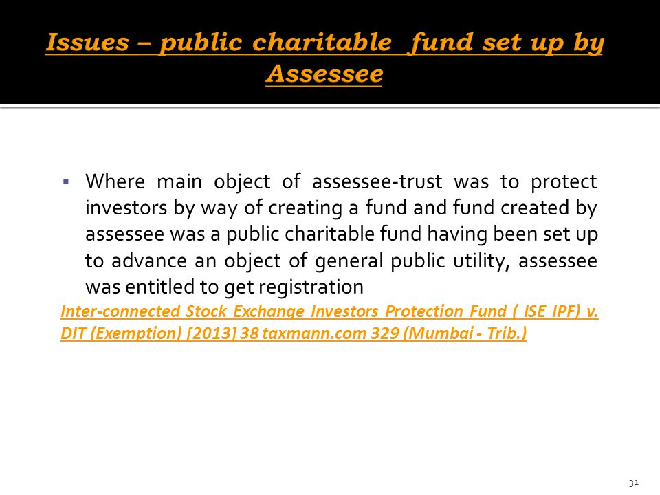  Where main object of assessee-trust was to protect investors by way of creating a fund and fund created by assessee was a public charitable fund hav