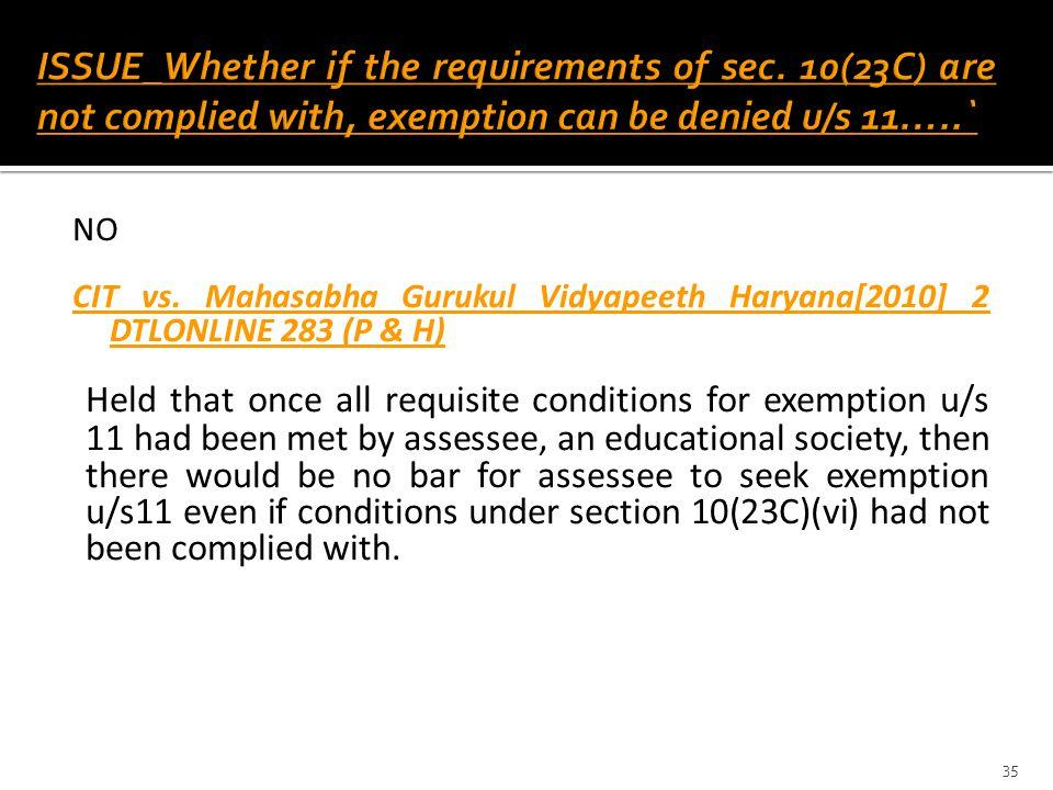 NO CIT vs. Mahasabha Gurukul Vidyapeeth Haryana[2010] 2 DTLONLINE 283 (P & H) Held that once all requisite conditions for exemption u/s 11 had been me