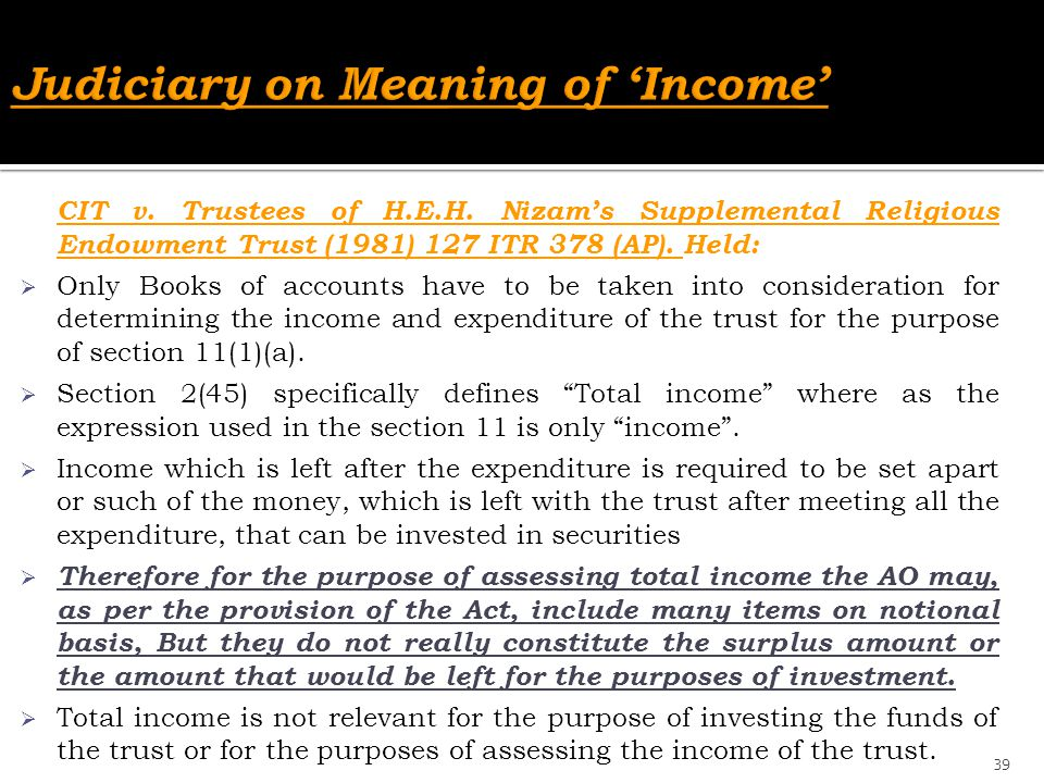 CIT v. Trustees of H.E.H. Nizam's Supplemental Religious Endowment Trust (1981) 127 ITR 378 (AP). Held:  Only Books of accounts have to be taken into