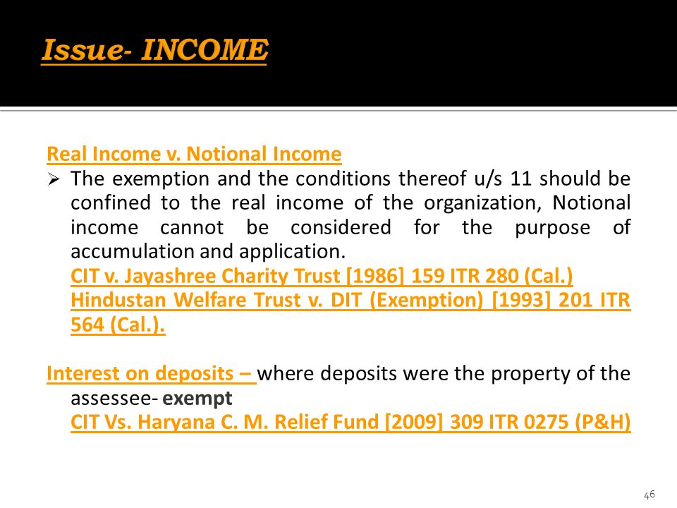Real Income v. Notional Income  The exemption and the conditions thereof u/s 11 should be confined to the real income of the organization, Notional i