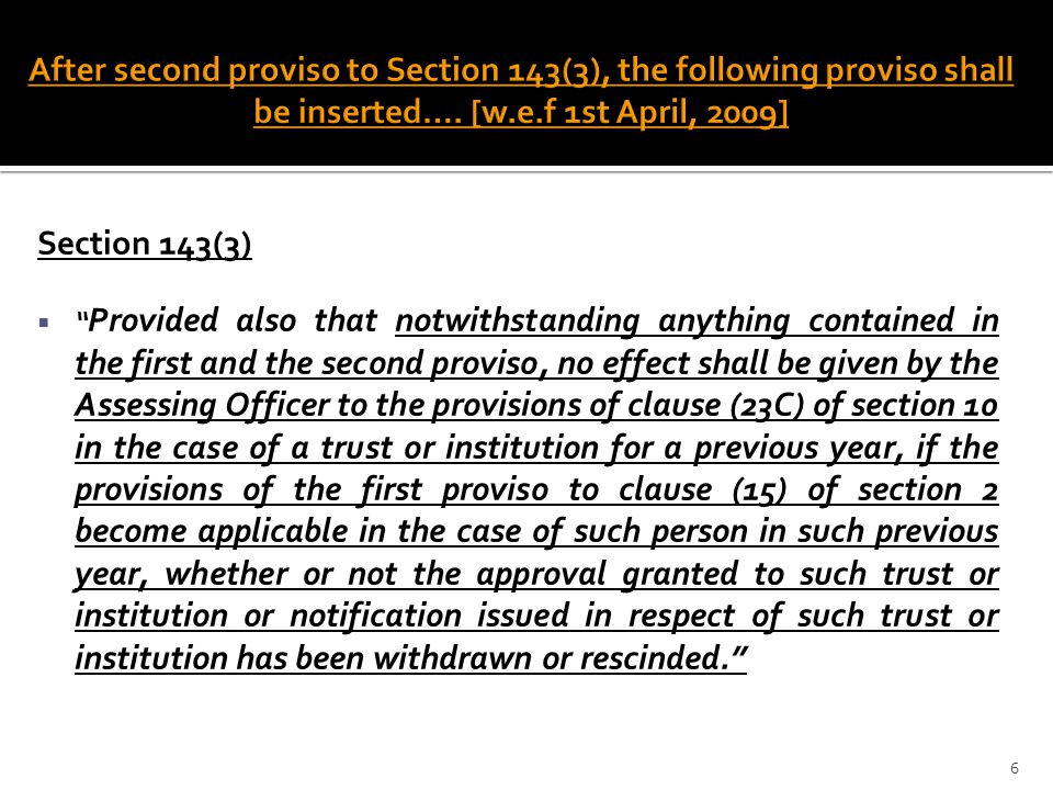 """Section 143(3)  """" Provided also that notwithstanding anything contained in the first and the second proviso, no effect shall be given by the Assessin"""