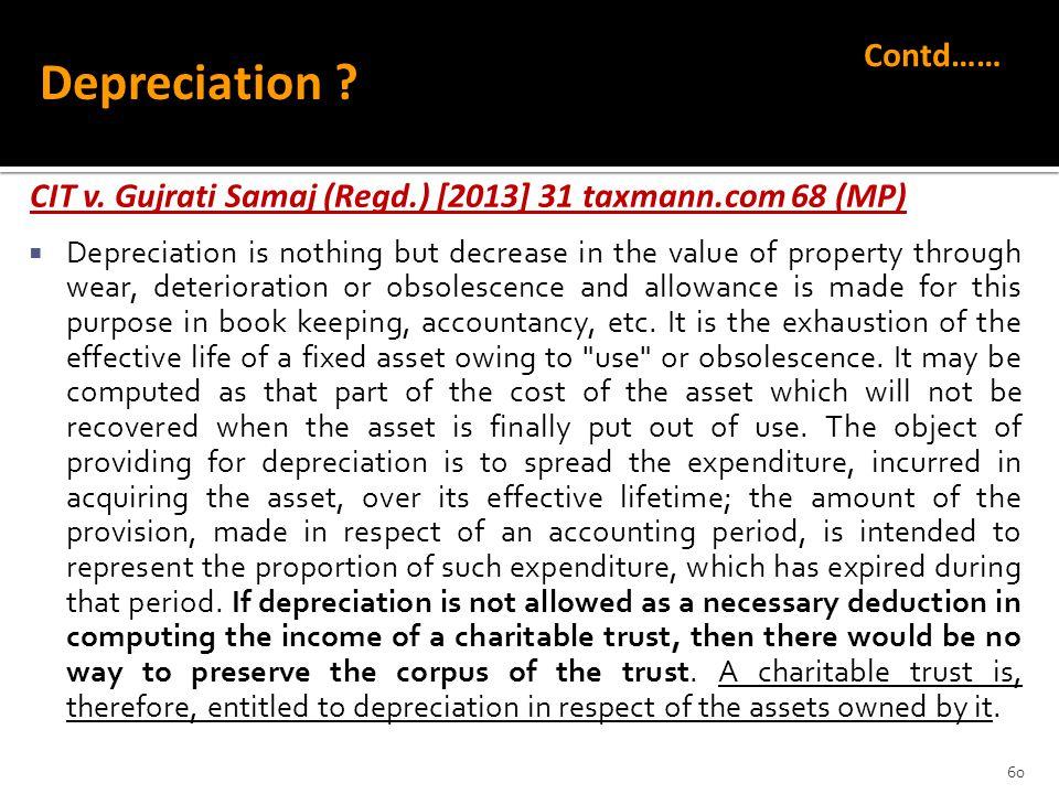 CIT v. Gujrati Samaj (Regd.) [2013] 31 taxmann.com 68 (MP)  Depreciation is nothing but decrease in the value of property through wear, deterioration