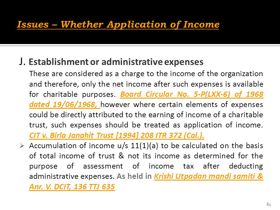 J. Establishment or administrative expenses These are considered as a charge to the income of the organization and therefore, only the net income afte