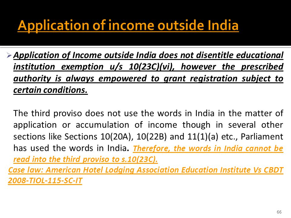  Application of Income outside India does not disentitle educational institution exemption u/s 10(23C)(vi), however the prescribed authority is alway