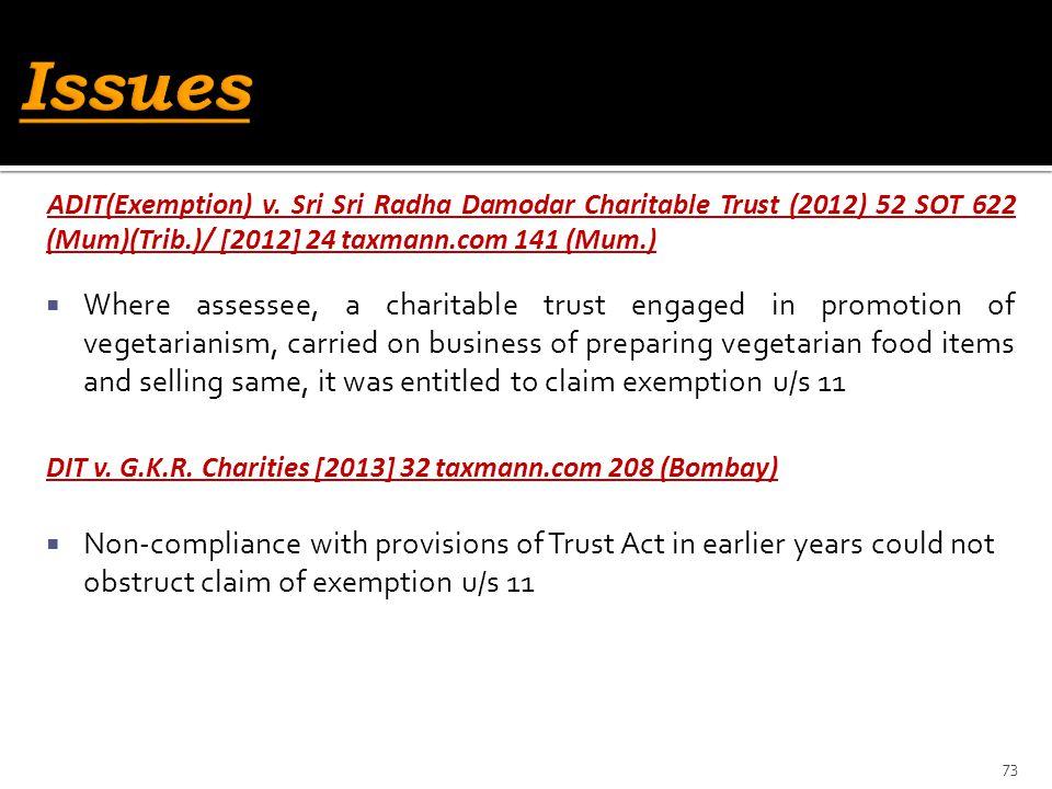 ADIT(Exemption) v. Sri Sri Radha Damodar Charitable Trust (2012) 52 SOT 622 (Mum)(Trib.)/ [2012] 24 taxmann.com 141 (Mum.)  Where assessee, a charita