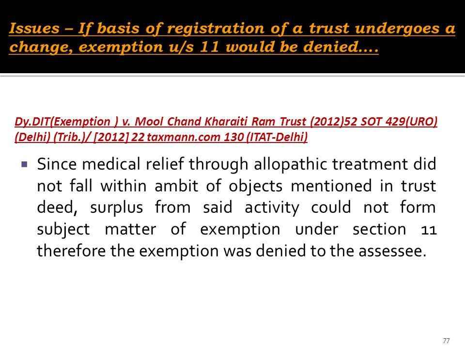 Dy.DIT(Exemption ) v. Mool Chand Kharaiti Ram Trust (2012)52 SOT 429(URO) (Delhi) (Trib.)/ [2012] 22 taxmann.com 130 (ITAT-Delhi)  Since medical reli