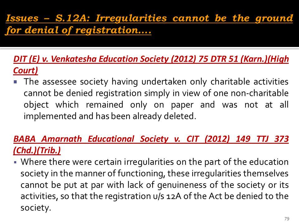DIT (E) v. Venkatesha Education Society (2012) 75 DTR 51 (Karn.)(High Court)  The assessee society having undertaken only charitable activities canno
