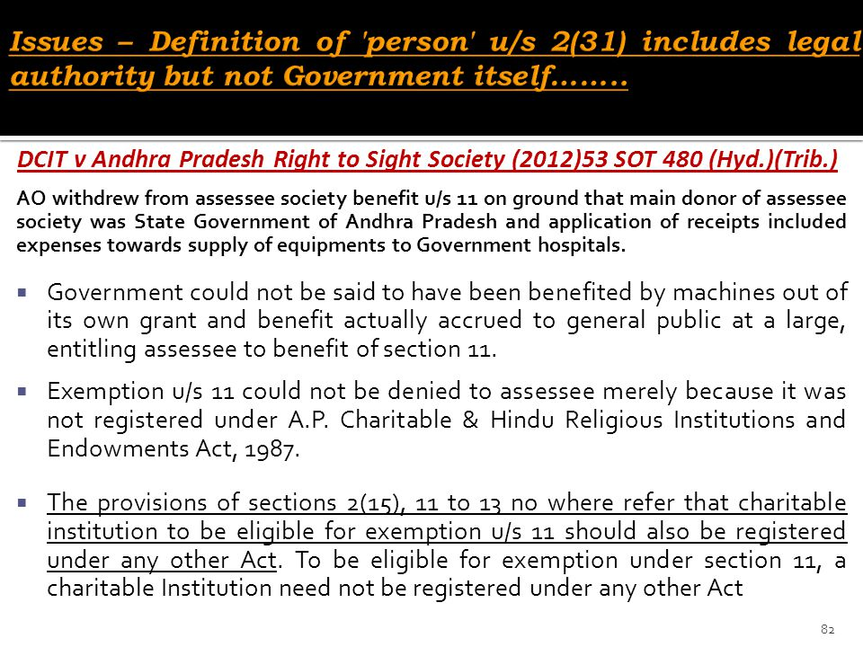 DCIT v Andhra Pradesh Right to Sight Society (2012)53 SOT 480 (Hyd.)(Trib.) AO withdrew from assessee society benefit u/s 11 on ground that main donor