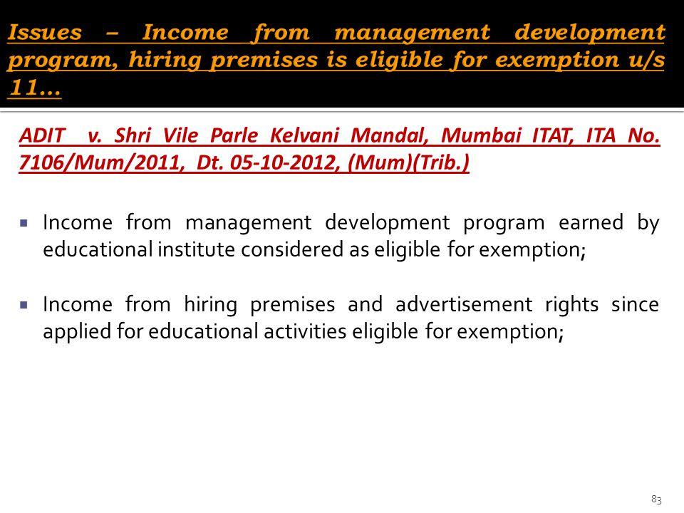 ADIT v. Shri Vile Parle Kelvani Mandal, Mumbai ITAT, ITA No. 7106/Mum/2011, Dt. 05-10-2012, (Mum)(Trib.)  Income from management development program