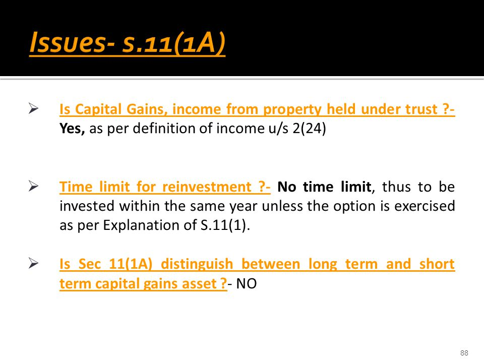  Is Capital Gains, income from property held under trust ?- Yes, as per definition of income u/s 2(24)  Time limit for reinvestment ?- No time limit