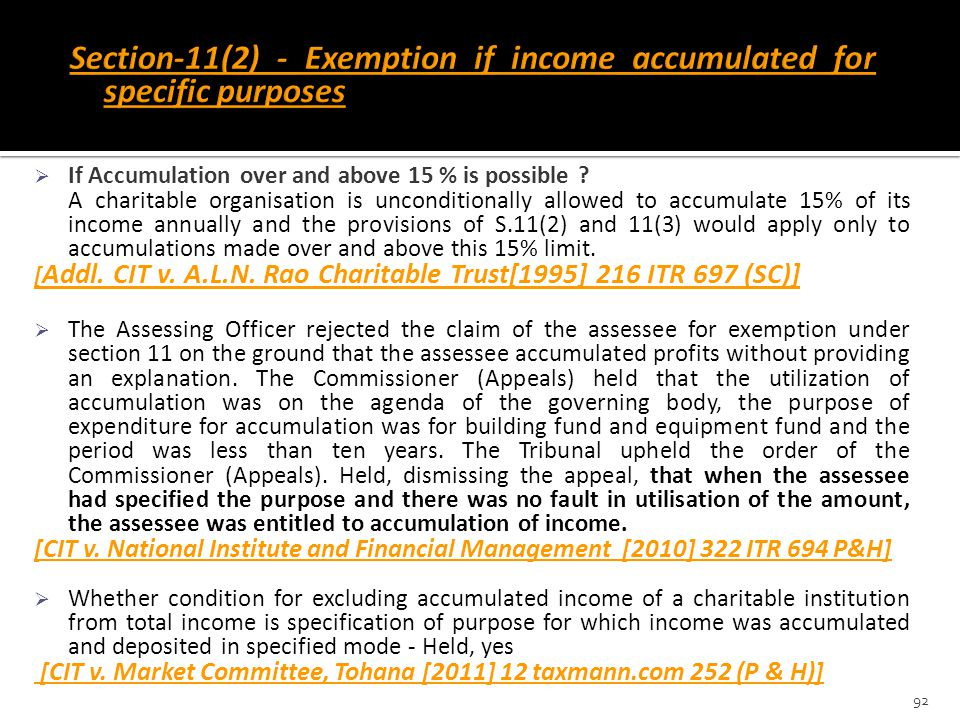  If Accumulation over and above 15 % is possible ? A charitable organisation is unconditionally allowed to accumulate 15% of its income annually and