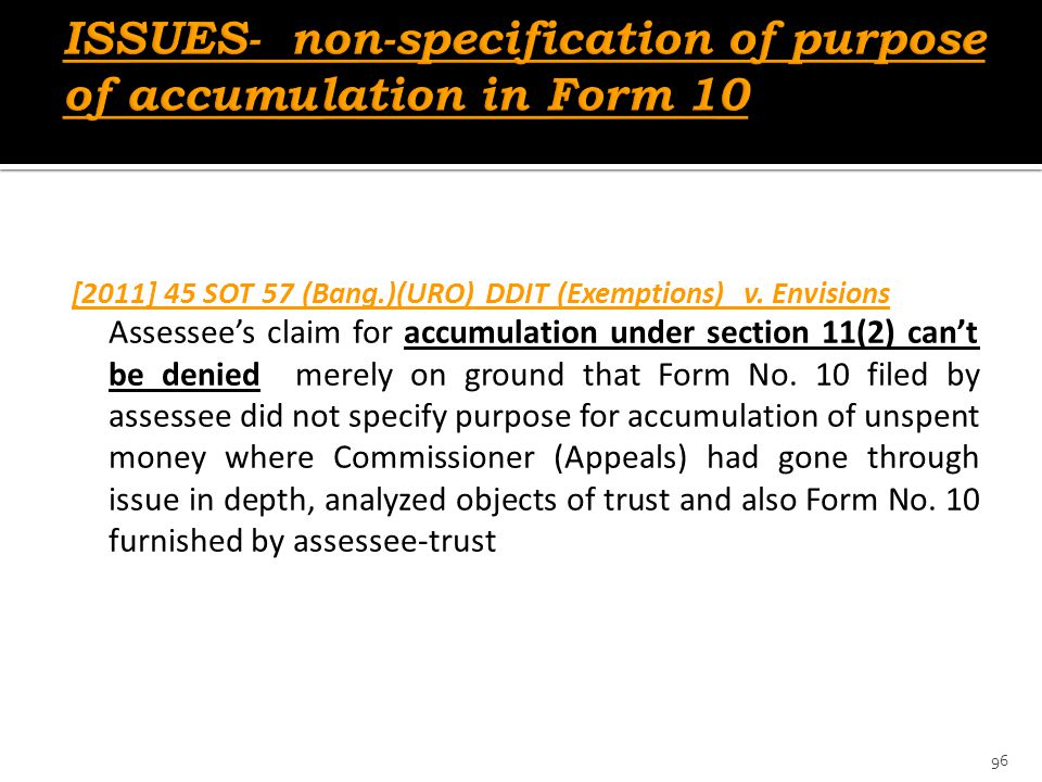 [2011] 45 SOT 57 (Bang.)(URO) DDIT (Exemptions) v. Envisions Assessee's claim for accumulation under section 11(2) can't be denied merely on ground th