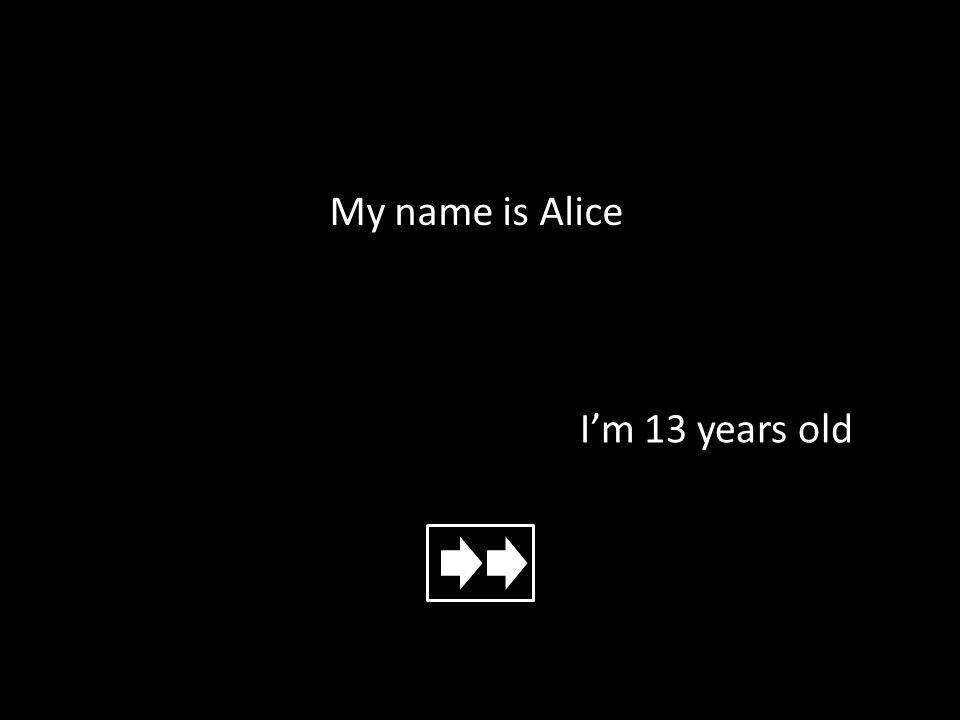 My name is Alice I'm 13 years old