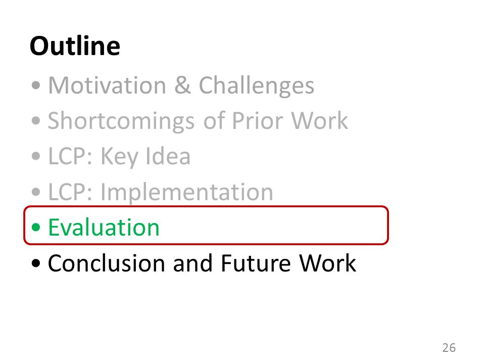Outline 26 Motivation & Challenges Shortcomings of Prior Work LCP: Key Idea LCP: Implementation Evaluation Conclusion and Future Work