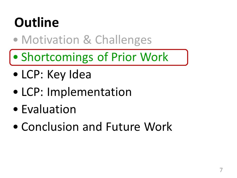 Outline 7 Motivation & Challenges Shortcomings of Prior Work LCP: Key Idea LCP: Implementation Evaluation Conclusion and Future Work